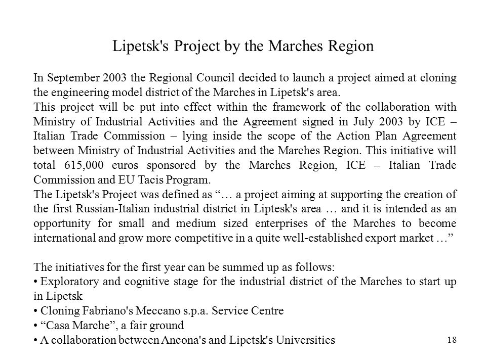 18 Lipetsk s Project by the Marches Region In September 2003 the Regional Council decided to launch a project aimed at cloning the engineering model district of the Marches in Lipetsk s area.
