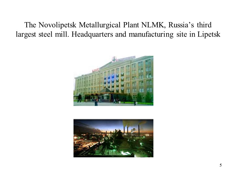 5 The Novolipetsk Metallurgical Plant NLMK, Russia's third largest steel mill.