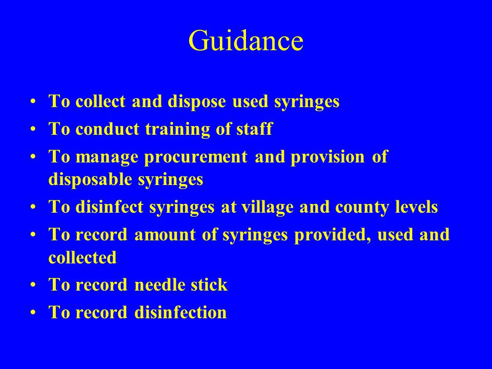 Guidance To collect and dispose used syringes To conduct training of staff To manage procurement and provision of disposable syringes To disinfect syr