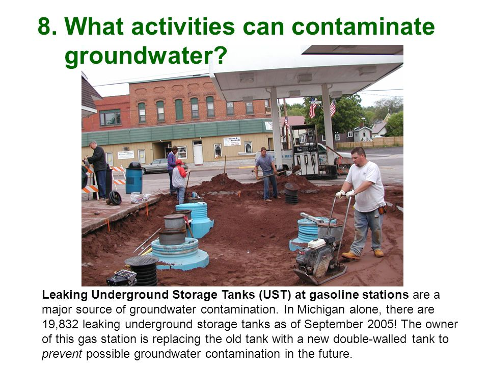 Leaking Underground Storage Tanks (UST) at gasoline stations are a major source of groundwater contamination.