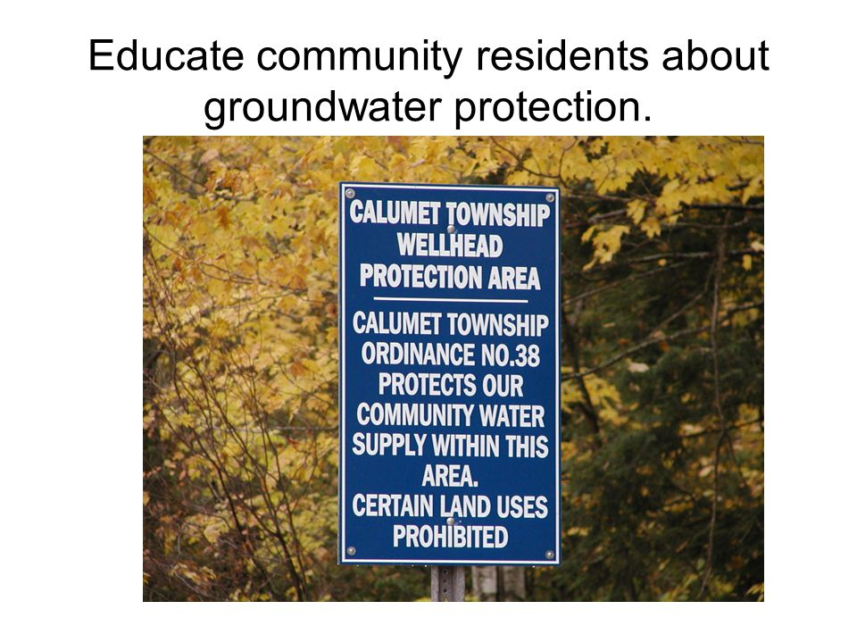 Educate community residents about groundwater protection.