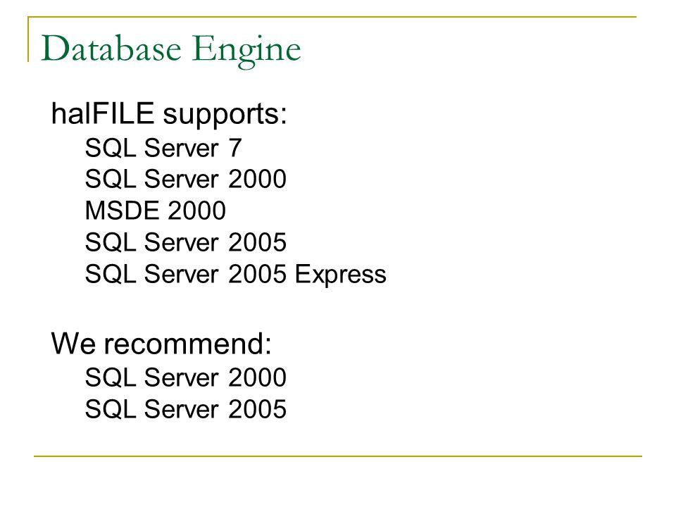 Database Engine halFILE supports: SQL Server 7 SQL Server 2000 MSDE 2000 SQL Server 2005 SQL Server 2005 Express We recommend: SQL Server 2000 SQL Server 2005