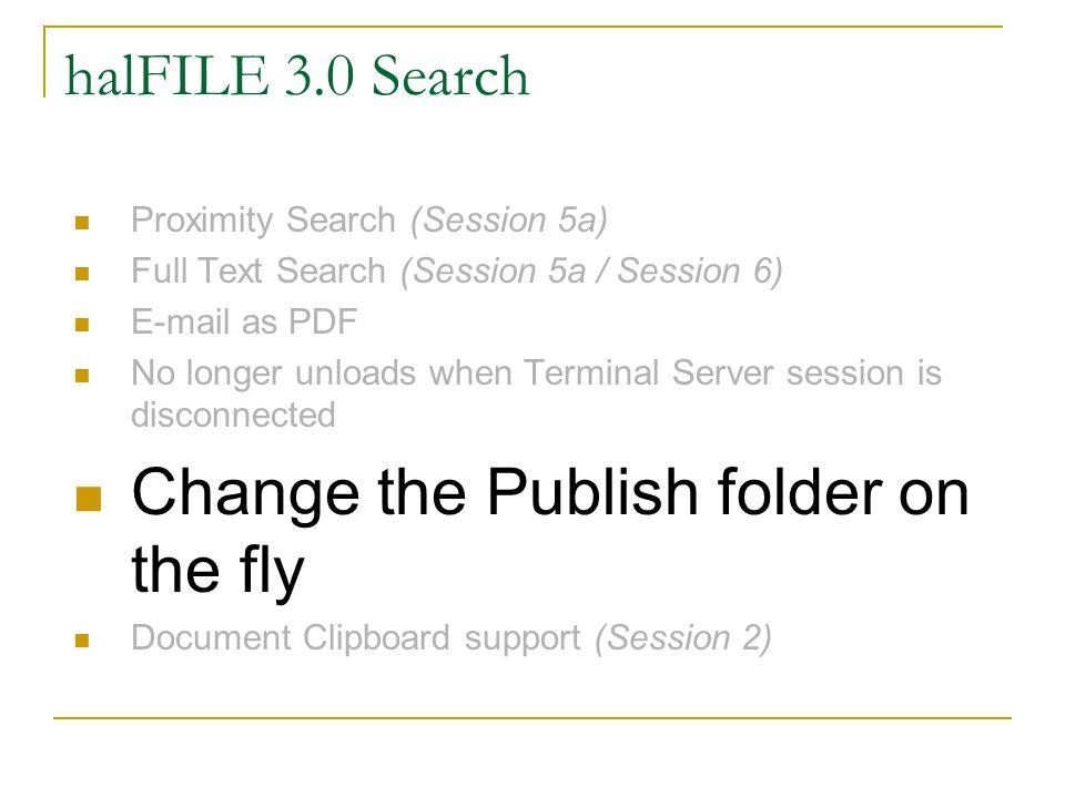 halFILE 3.0 Search Proximity Search (Session 5a) Full Text Search (Session 5a / Session 6) E-mail as PDF No longer unloads when Terminal Server sessio