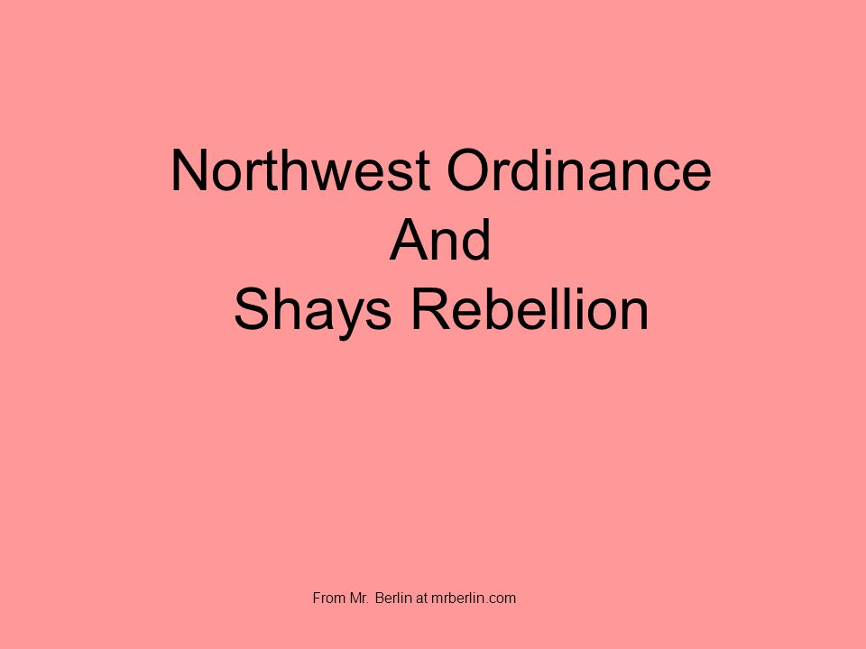 Northwest Ordinance And Shays Rebellion From Mr. Berlin at mrberlin.com