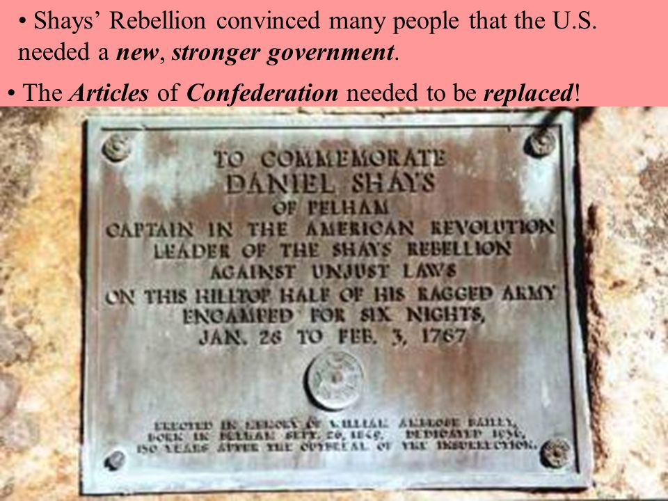 Shays' Rebellion convinced many people that the U.S.