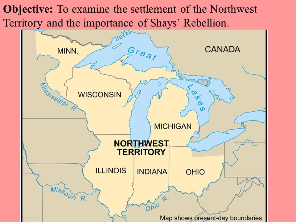 Objective: To examine the settlement of the Northwest Territory and the importance of Shays' Rebellion.