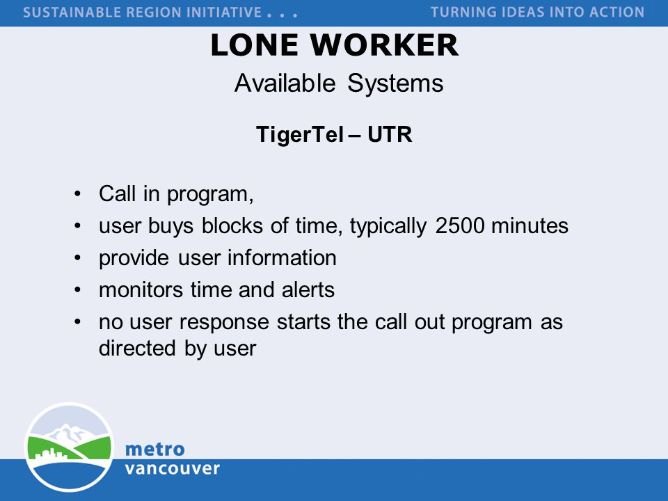 TigerTel – UTR Call in program, user buys blocks of time, typically 2500 minutes provide user information monitors time and alerts no user response starts the call out program as directed by user