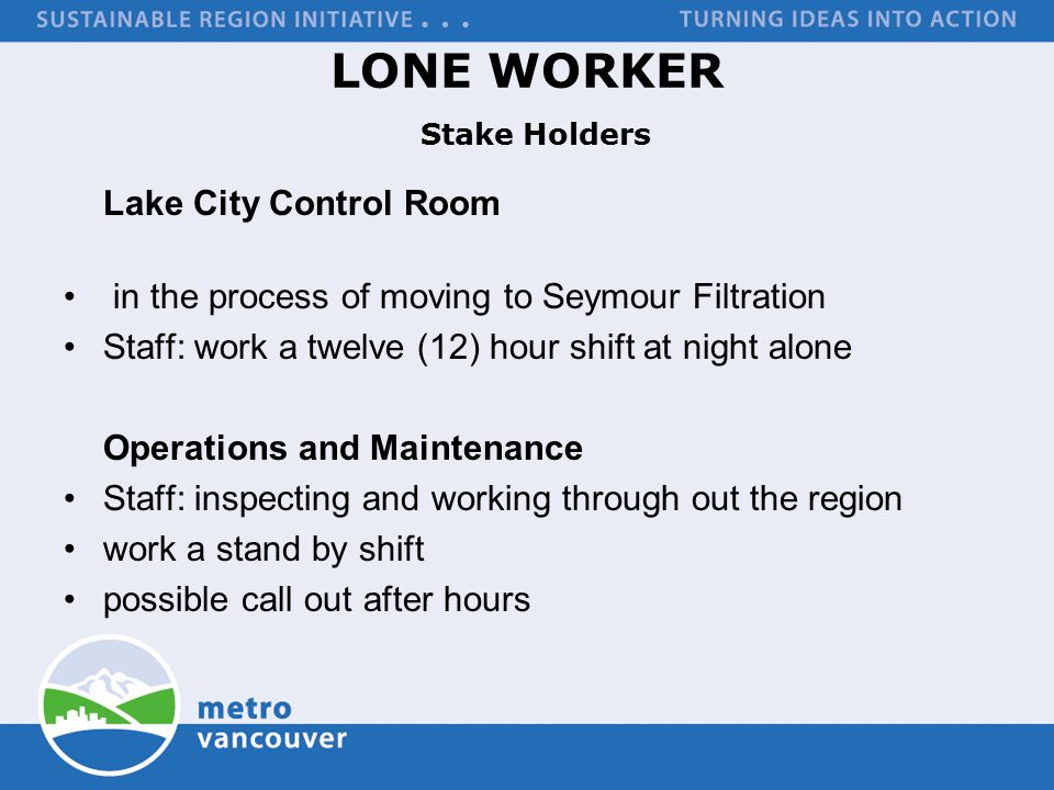 Lake City Control Room in the process of moving to Seymour Filtration Staff: work a twelve (12) hour shift at night alone Operations and Maintenance Staff: inspecting and working through out the region work a stand by shift possible call out after hours
