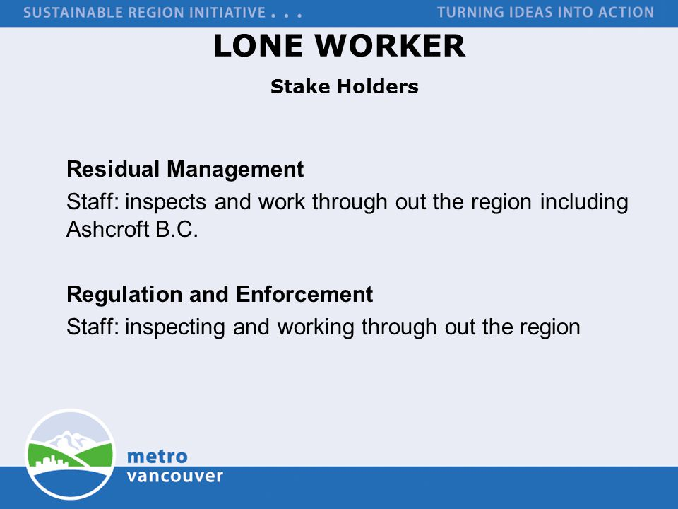 LONE WORKER Stake Holders Residual Management Staff: inspects and work through out the region including Ashcroft B.C.