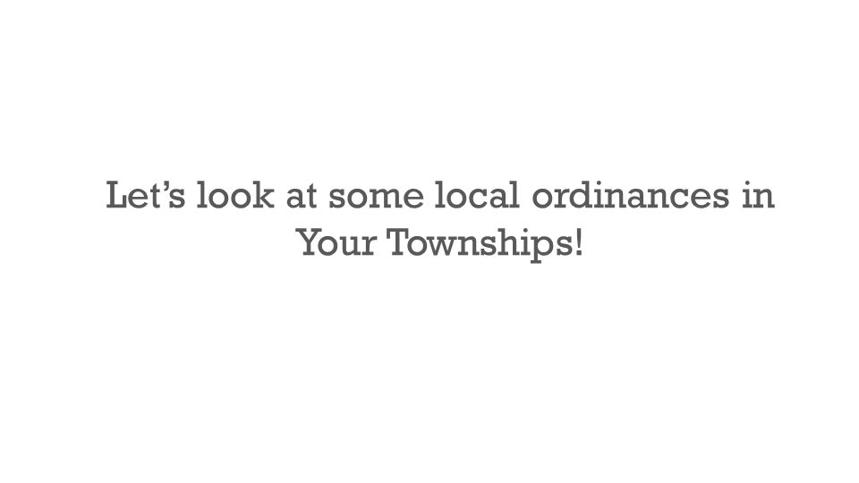 Let's look at some local ordinances in Your Townships!