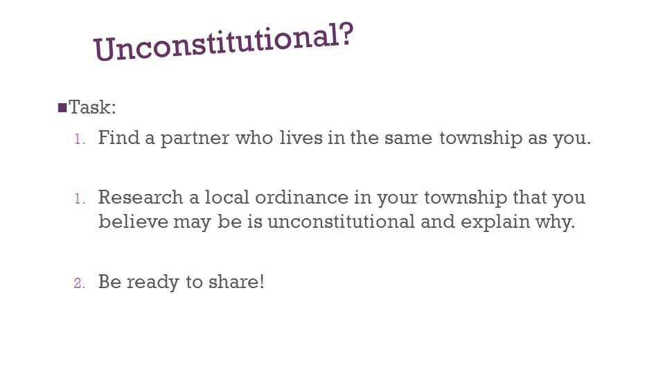 Unconstitutional. Task: 1. Find a partner who lives in the same township as you.