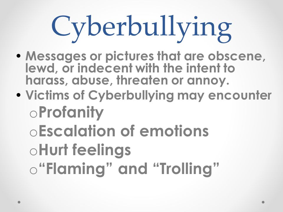 Cyberbullying Messages or pictures that are obscene, lewd, or indecent with the intent to harass, abuse, threaten or annoy.