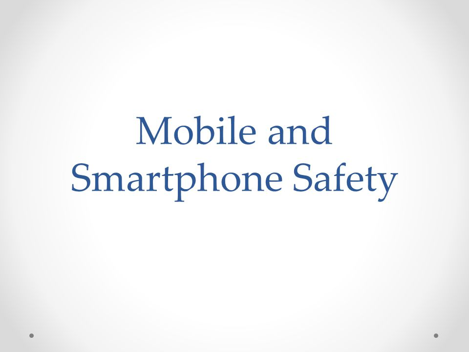 Mobile and Smartphone Safety