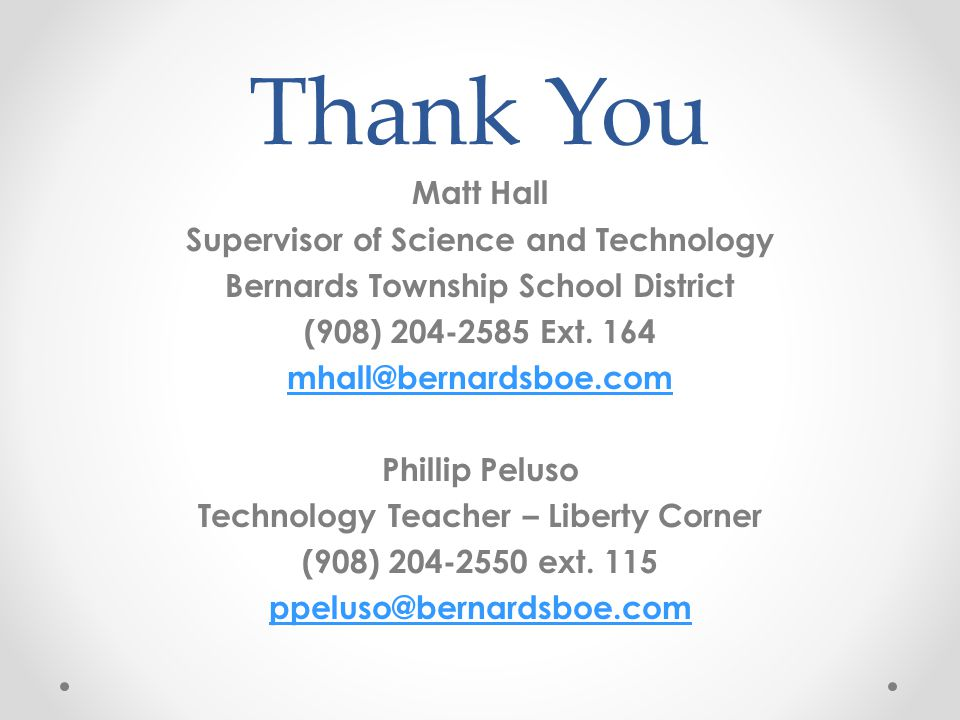 Thank You Matt Hall Supervisor of Science and Technology Bernards Township School District (908) 204-2585 Ext.