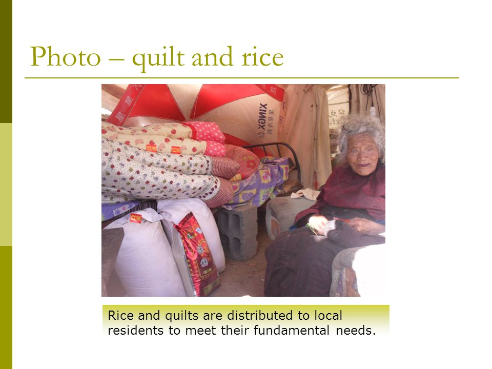 Photo – quilt and rice Rice and quilts are distributed to local residents to meet their fundamental needs.