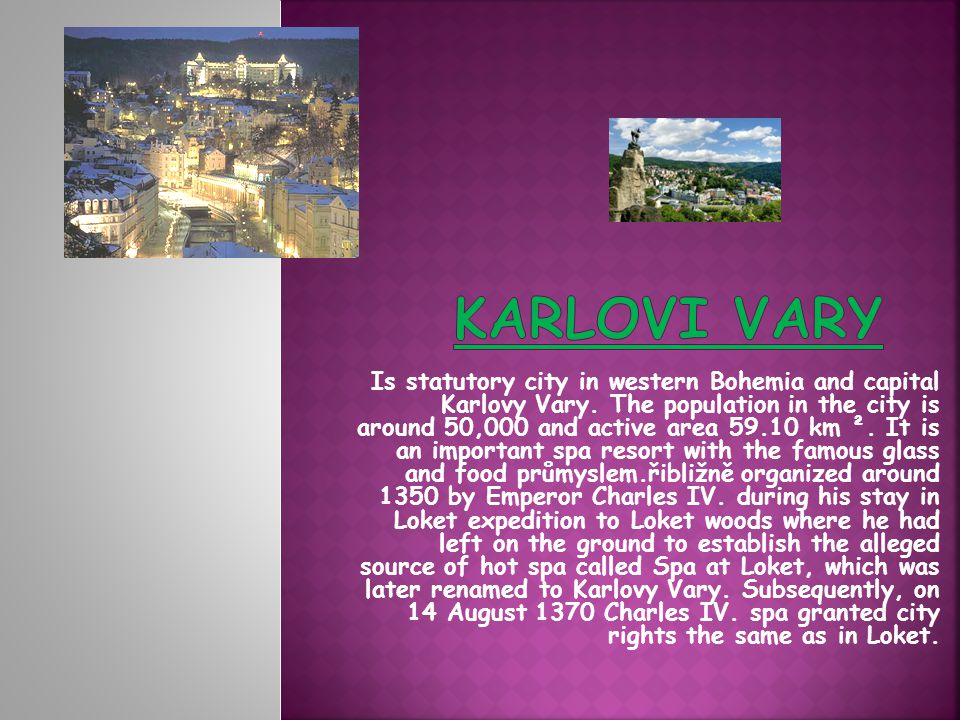 Is statutory city in western Bohemia and capital Karlovy Vary. The population in the city is around 50,000 and active area 59.10 km ². It is an import