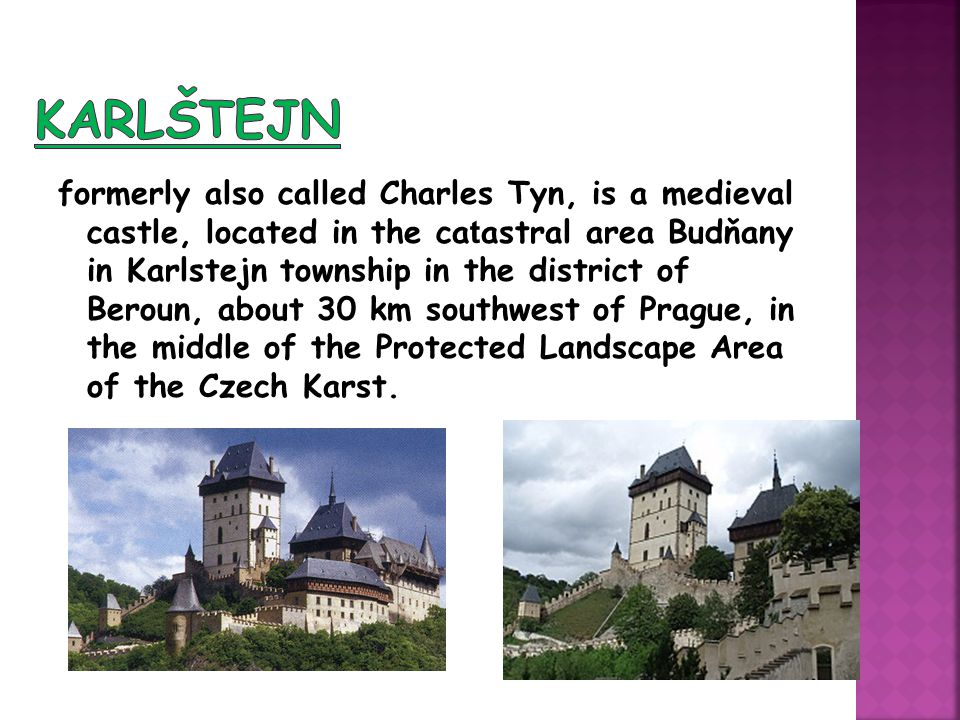 formerly also called Charles Tyn, is a medieval castle, located in the ca t astral area Budňany in Karlstejn township in the district of Beroun, about