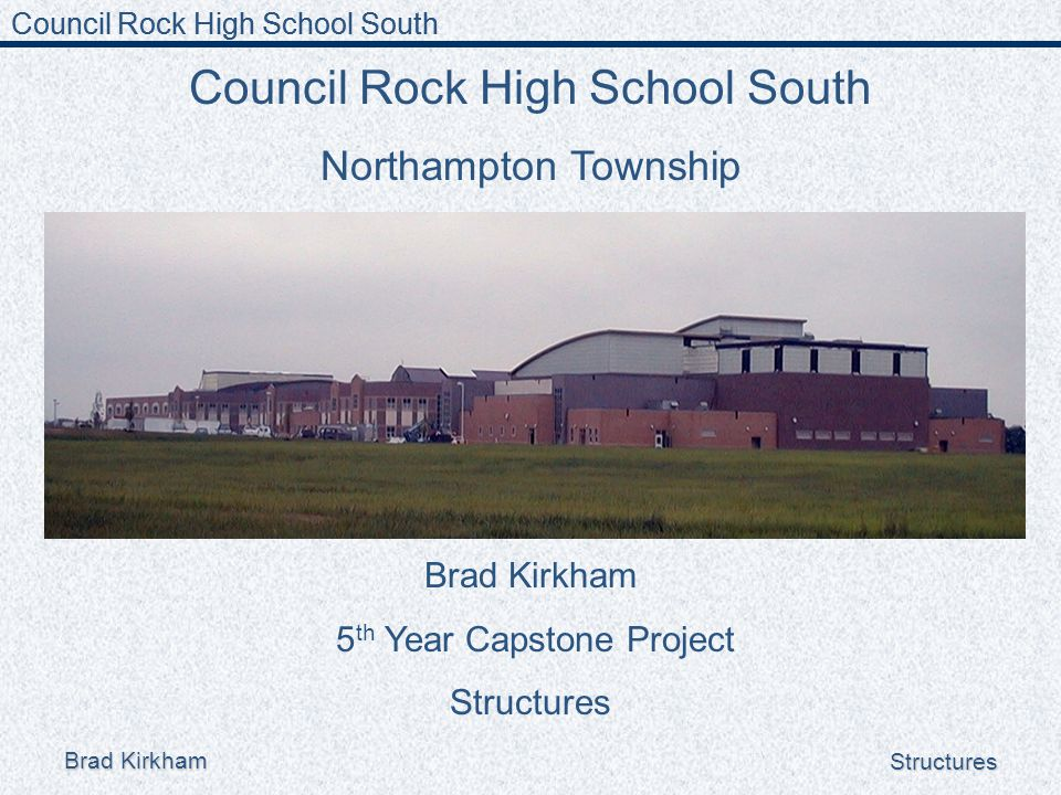 Council Rock High School South Brad Kirkham Structures Presentation Background Project Background Existing Structural Systems Existing Architecture New Architecture Structural Redesign Construction Sequence Conclusions Council Rock High School South