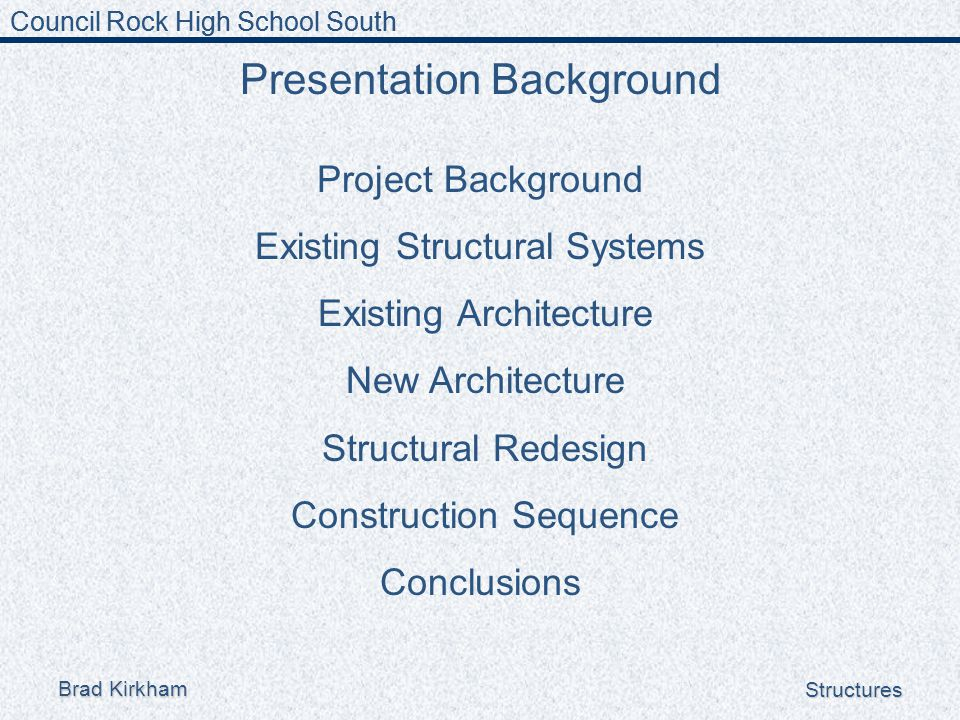 Brad Kirkham Structures Project Background Owner:Council Rock School District Architect:Gilbert Architects Structural Engineer:Baker, Ingram & Associates Mechanical Engineer:Moore Engineering Company Construction Manager:Bovis Lend Lease, Inc.