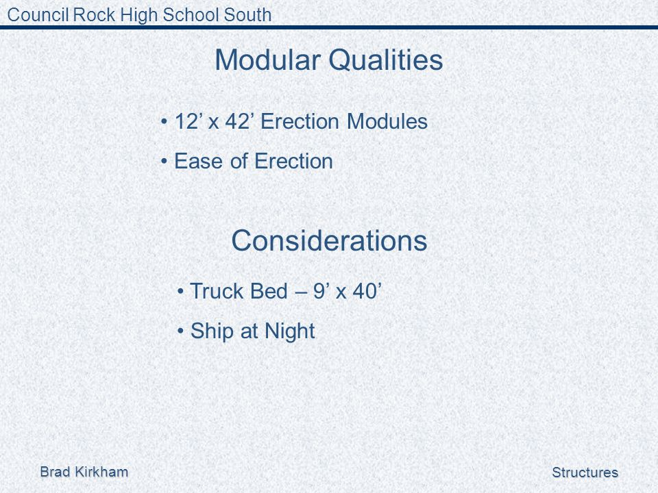 Council Rock High School South Brad Kirkham Structures Modular Qualities 12' x 42' Erection Modules Ease of Erection Considerations Truck Bed – 9' x 40' Ship at Night