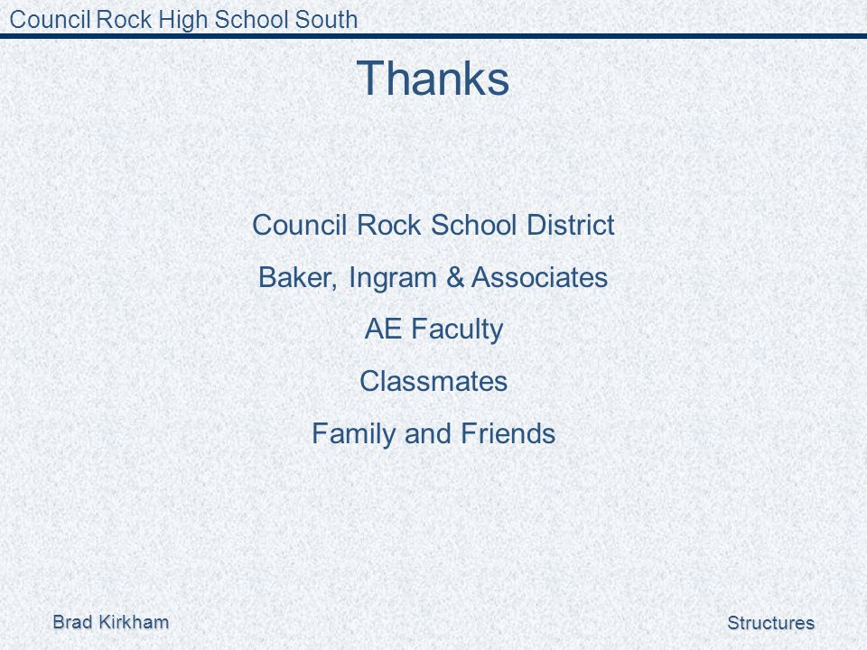 Council Rock High School South Brad Kirkham Structures Thanks Council Rock School District Baker, Ingram & Associates AE Faculty Classmates Family and Friends