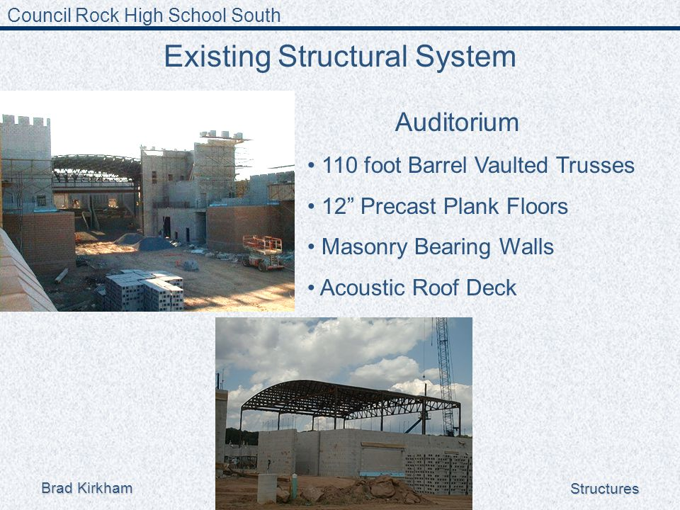 Council Rock High School South Brad Kirkham Structures Existing Structural System Auditorium 110 foot Barrel Vaulted Trusses 12 Precast Plank Floors Masonry Bearing Walls Acoustic Roof Deck