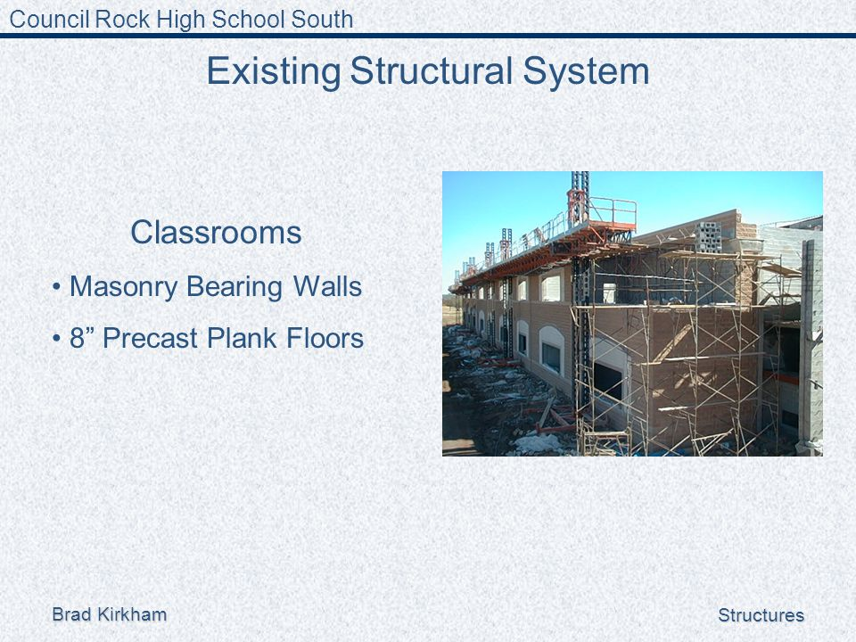 Council Rock High School South Brad Kirkham Structures Existing Structural System Classrooms Masonry Bearing Walls 8 Precast Plank Floors