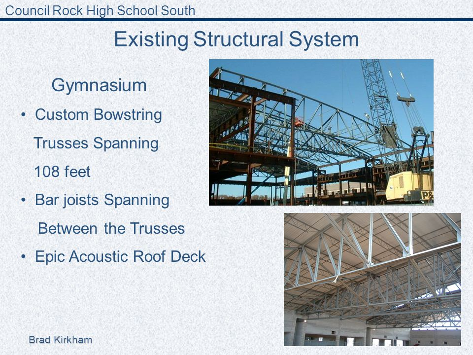 Council Rock High School South Brad Kirkham Structures Existing Structural System Gymnasium Custom Bowstring Trusses Spanning 108 feet Bar joists Spanning Between the Trusses Epic Acoustic Roof Deck