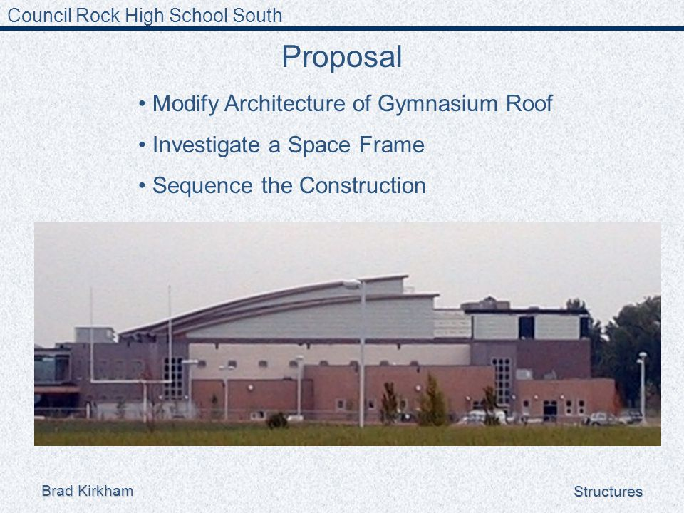 Council Rock High School South Brad Kirkham Structures Proposal Modify Architecture of Gymnasium Roof Investigate a Space Frame Sequence the Construction