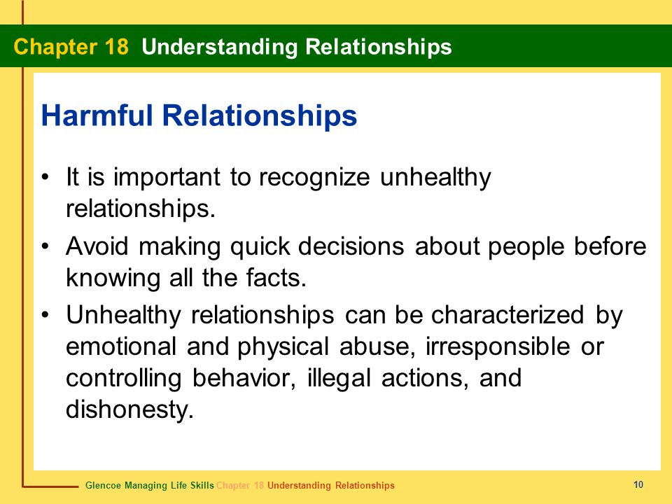 Glencoe Managing Life Skills Chapter 18 Understanding Relationships Chapter 18 Understanding Relationships 10 Harmful Relationships It is important to recognize unhealthy relationships.