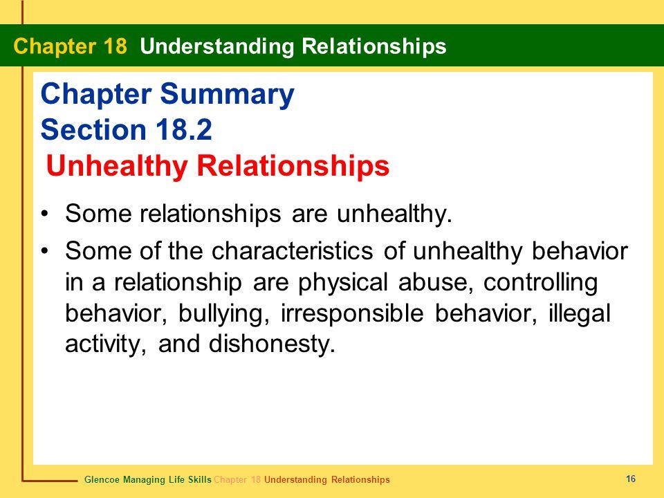 Glencoe Managing Life Skills Chapter 18 Understanding Relationships Chapter 18 Understanding Relationships 16 Chapter Summary Section 18.2 Some relationships are unhealthy.