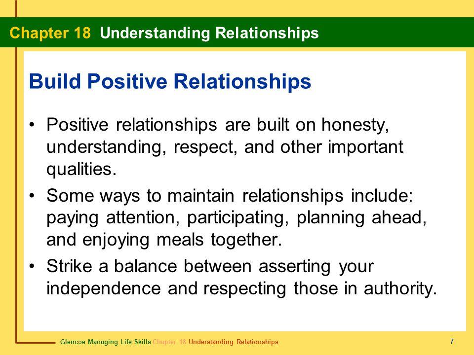 Glencoe Managing Life Skills Chapter 18 Understanding Relationships Chapter 18 Understanding Relationships 7 Build Positive Relationships Positive rel