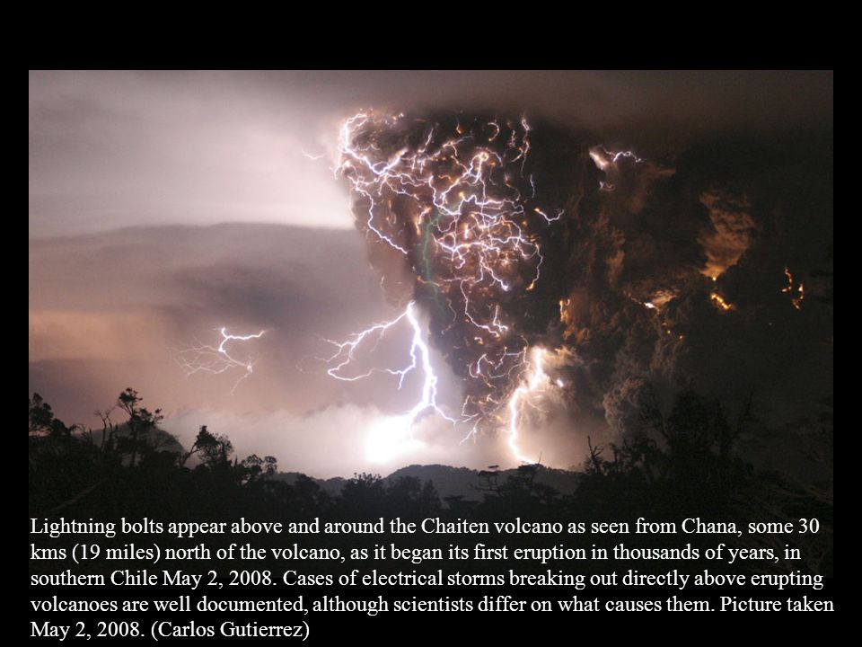Lightning bolts appear above and around the Chaiten volcano as seen from Chana, some 30 kms (19 miles) north of the volcano, as it began its first eruption in thousands of years, in southern Chile May 2, 2008.
