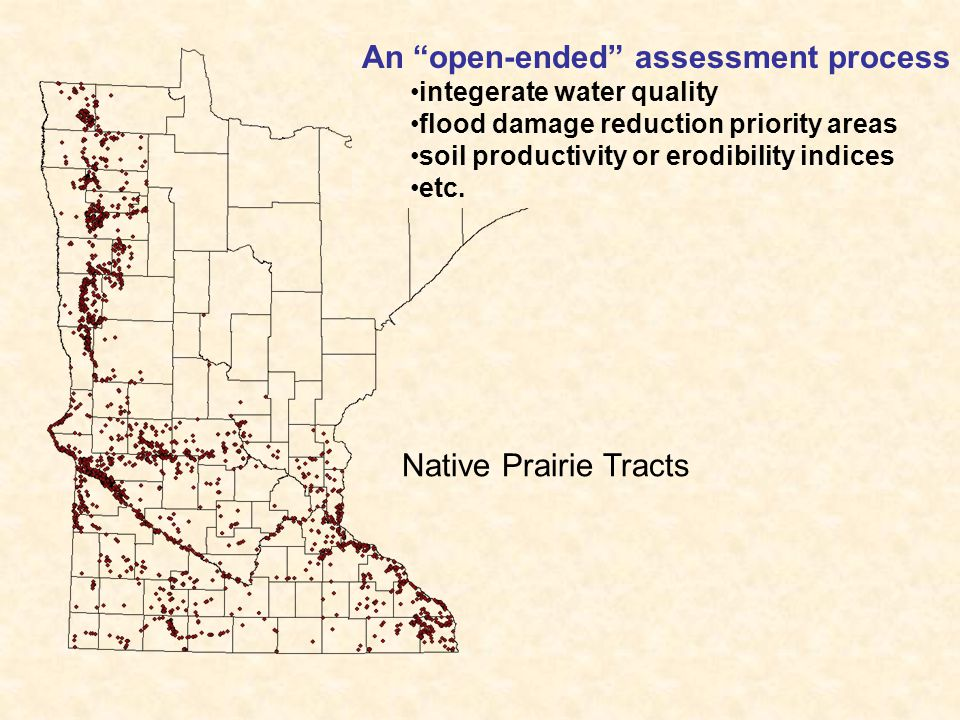 Native Prairie Tracts An open-ended assessment process integerate water quality flood damage reduction priority areas soil productivity or erodibility indices etc.