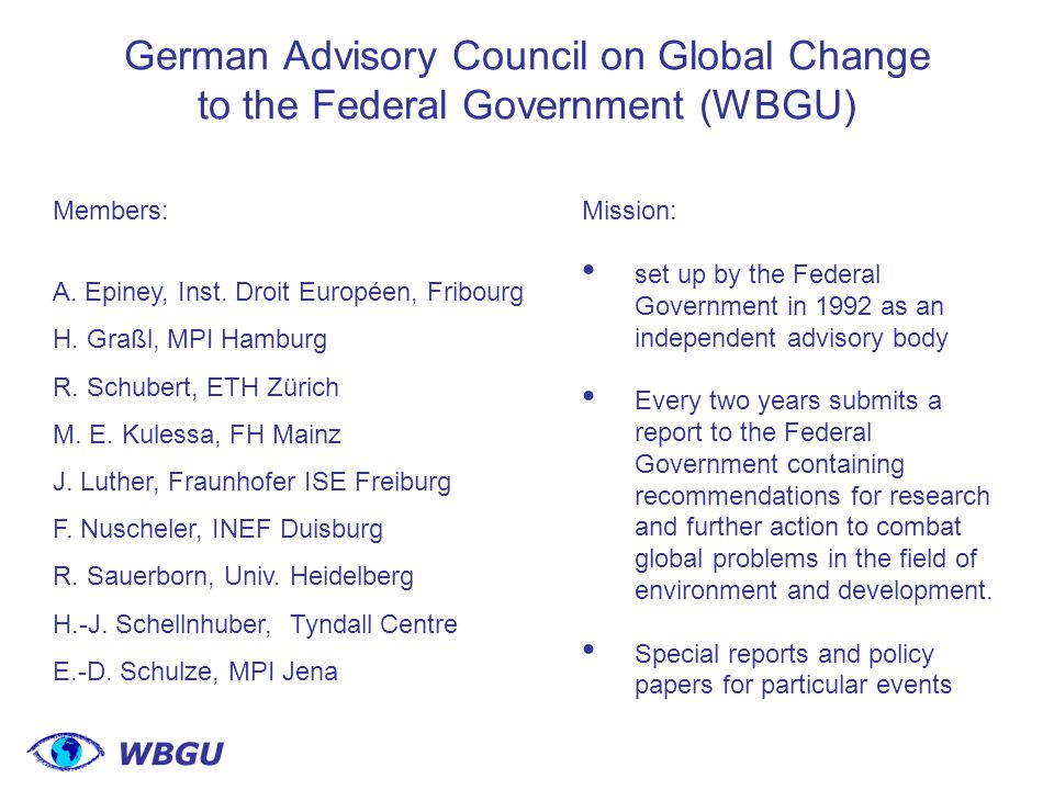 German Advisory Council on Global Change to the Federal Government (WBGU) Members: A.