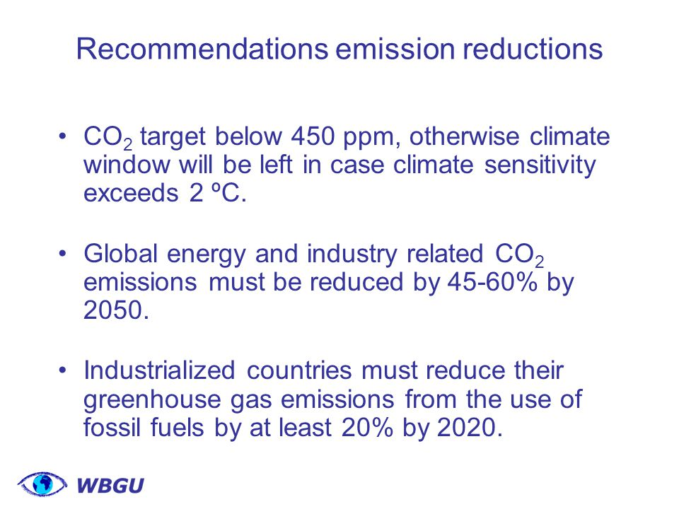 Recommendations emission reductions CO 2 target below 450 ppm, otherwise climate window will be left in case climate sensitivity exceeds 2 ºC.