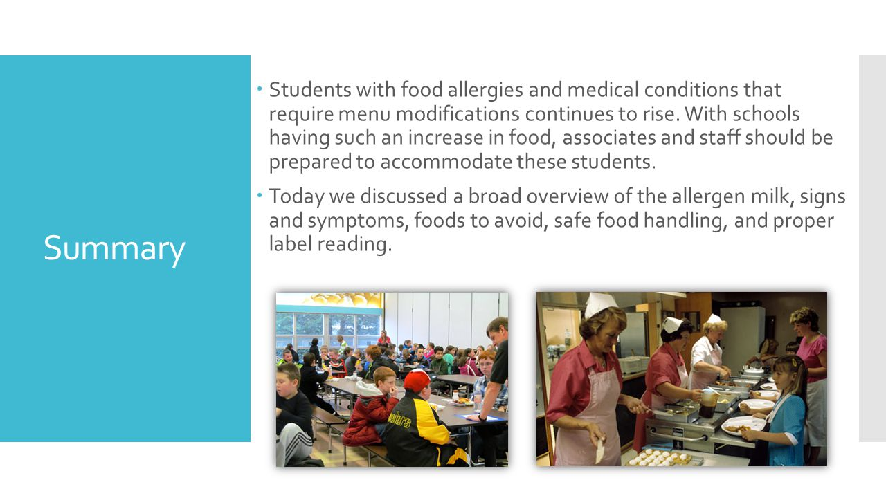 Summary  Students with food allergies and medical conditions that require menu modifications continues to rise. With schools having such an increase