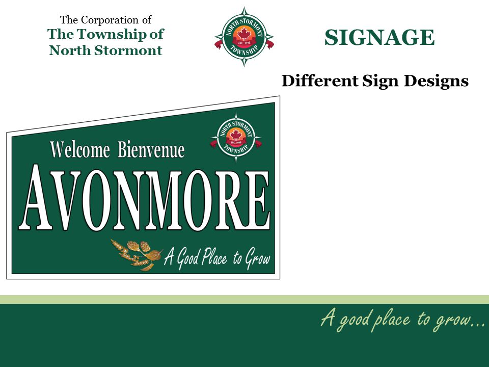 A good place to grow… The Corporation of The Township of North Stormont SIGNAGE Different Sign Designs
