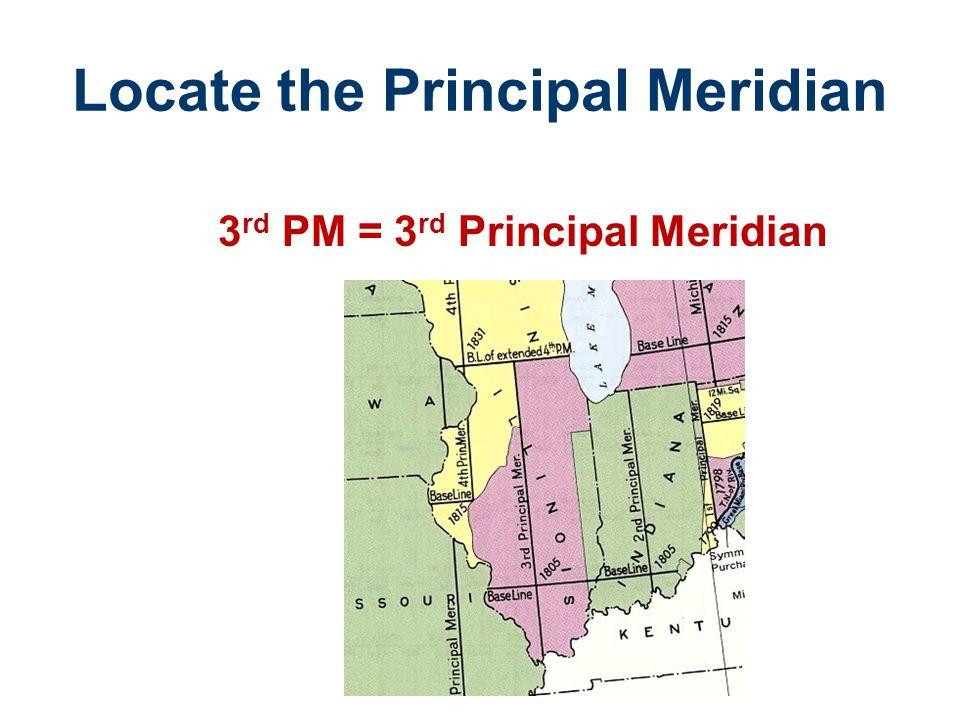 3 rd PM = 3 rd Principal Meridian Locate the Principal Meridian