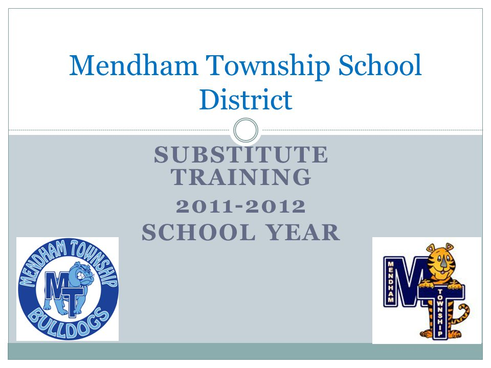 SUBSTITUTE TRAINING 2011-2012 SCHOOL YEAR Mendham Township School District