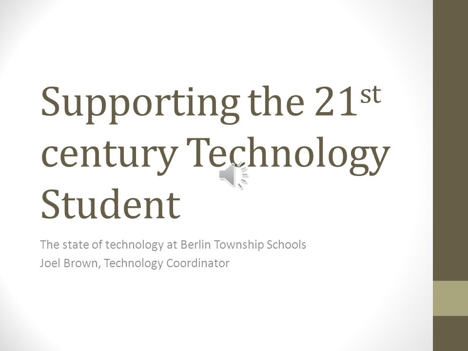 Supporting the 21 st century Technology Student The state of technology at Berlin Township Schools Joel Brown, Technology Coordinator