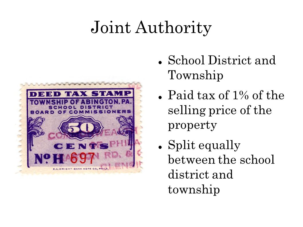 Joint Authority School District and Township Paid tax of 1% of the selling price of the property Split equally between the school district and township
