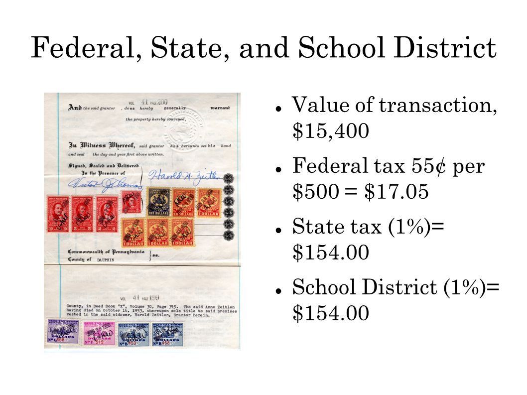 Federal, State, and School District Value of transaction, $15,400 Federal tax 55¢ per $500 = $17.05 State tax (1%)= $154.00 School District (1%)= $154.00