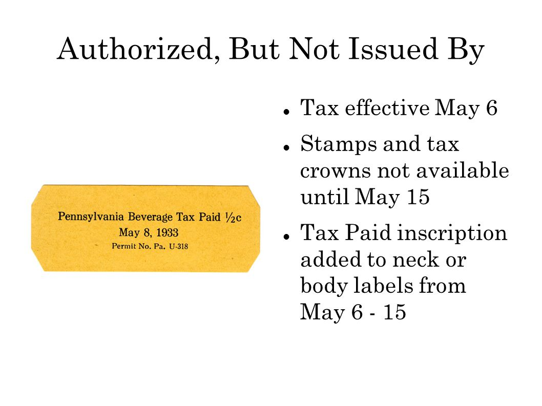 Authorized, But Not Issued By Tax effective May 6 Stamps and tax crowns not available until May 15 Tax Paid inscription added to neck or body labels from May 6 - 15