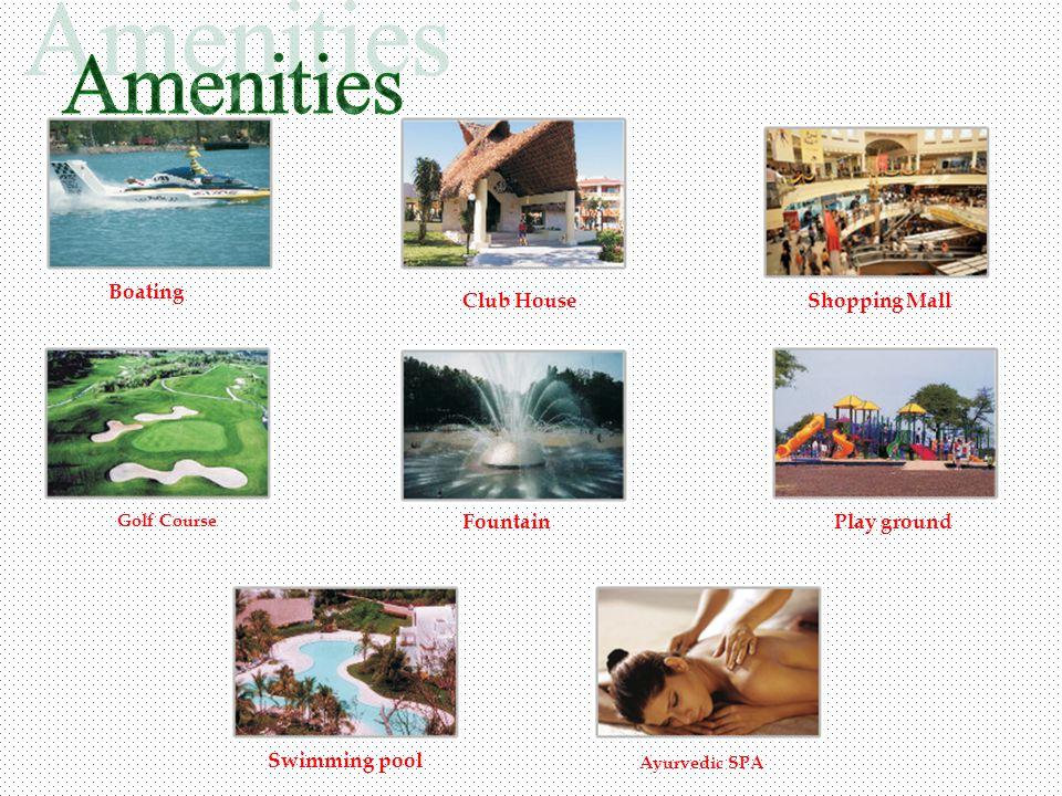 Boating Club HouseShopping Mall Golf Course FountainPlay ground Swimming pool Ayurvedic SPA