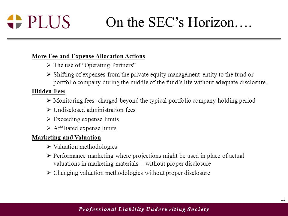 "Professional Liability Underwriting Society On the SEC's Horizon…. More Fee and Expense Allocation Actions  The use of ""Operating Partners""  Shiftin"