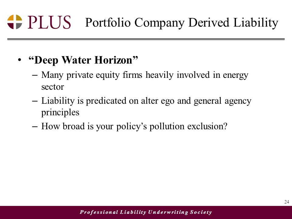 "Professional Liability Underwriting Society Portfolio Company Derived Liability ""Deep Water Horizon"" – Many private equity firms heavily involved in e"