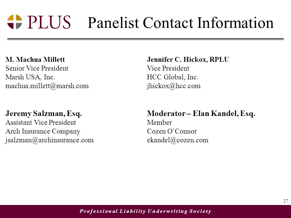Professional Liability Underwriting Society Panelist Contact Information 27 M. Machua Millett Senior Vice President Marsh USA, Inc. machua.millett@mar