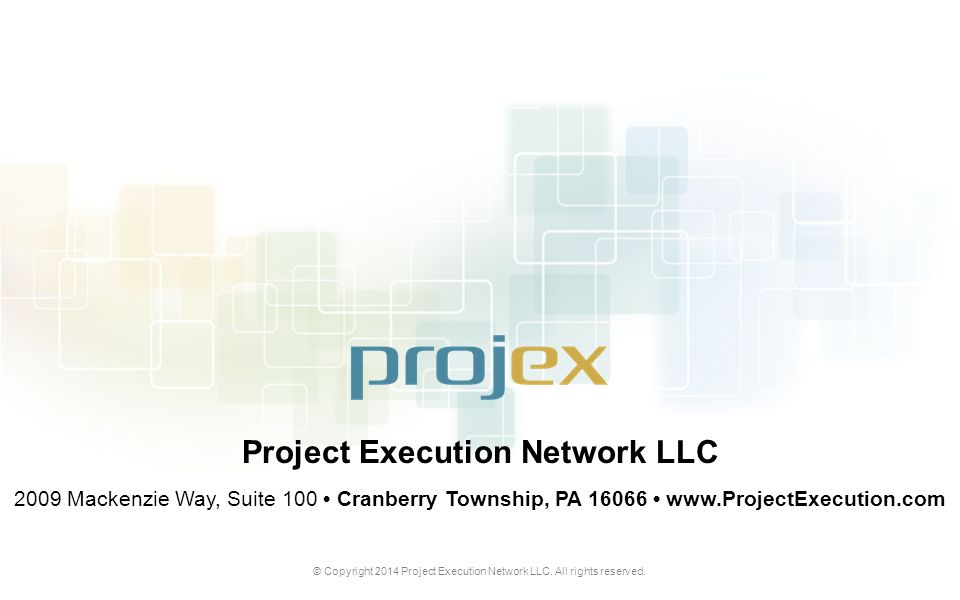 © Copyright 2014 Project Execution Network LLC. All rights reserved. Project Execution Network LLC 2009 Mackenzie Way, Suite 100 Cranberry Township, P