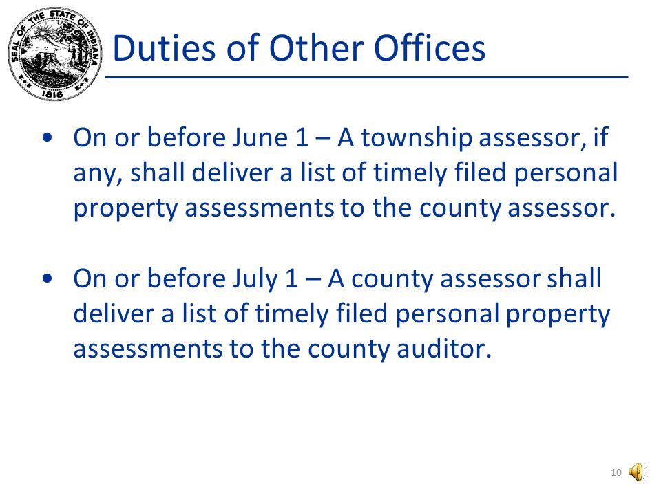 Duties of Other Offices County and Township Assessors-- IC 6-1.1-5-14 (real property) and IC 6-1.1-3-17(personal property).